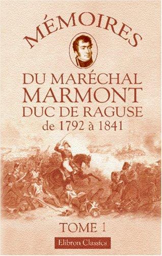 Mémoires du maréchal Marmont, duc de Ragusé de 1792 à 1841