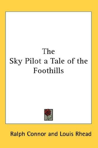 The Sky Pilot a Tale of the Foothills