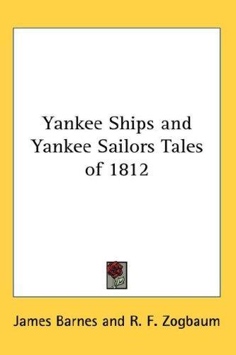 Download Yankee Ships and Yankee Sailors Tales of 1812