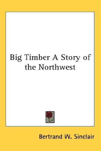 Big Timber A Story of the Northwest