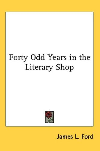 Forty Odd Years in the Literary Shop