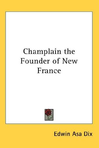 Download Champlain the Founder of New France