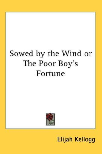 Sowed by the Wind or The Poor Boy's Fortune