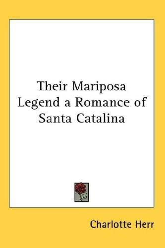 Their Mariposa Legend a Romance of Santa Catalina