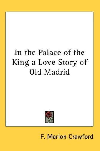 Download In the Palace of the King a Love Story of Old Madrid