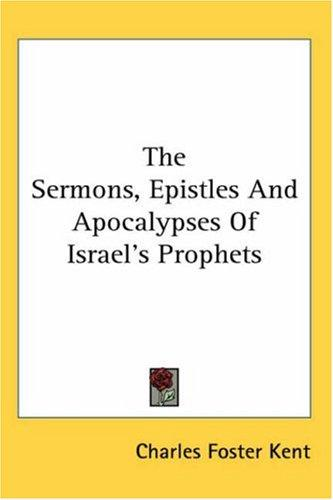 Download The Sermons, Epistles And Apocalypses Of Israel's Prophets