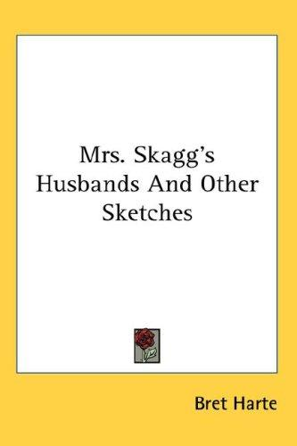 Download Mrs. Skagg's Husbands And Other Sketches