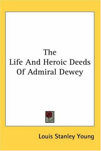 Download The Life And Heroic Deeds Of Admiral Dewey
