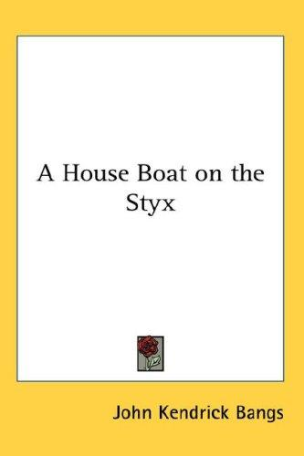 A House Boat on the Styx by John Kendrick Bangs