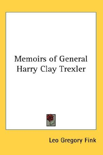 Memoirs of General Harry Clay Trexler