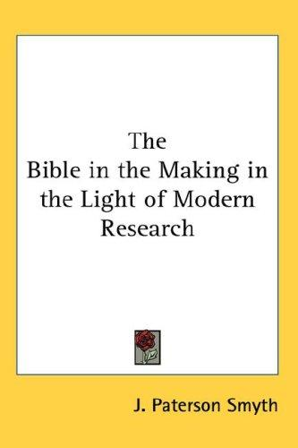 The Bible in the Making in the Light of Modern Research
