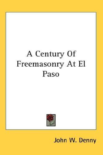 Download A Century Of Freemasonry At El Paso