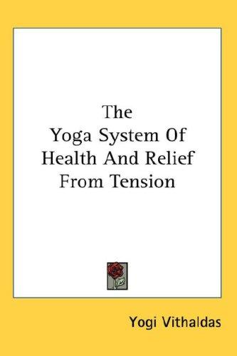 Download The Yoga System Of Health And Relief From Tension