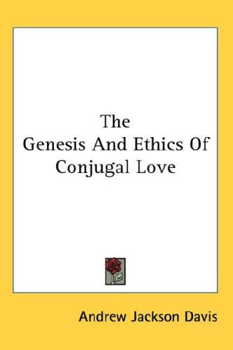 The Genesis And Ethics Of Conjugal Love