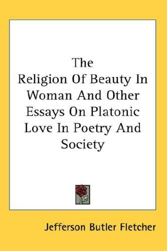 The Religion Of Beauty In Woman And Other Essays On Platonic Love In Poetry And Society