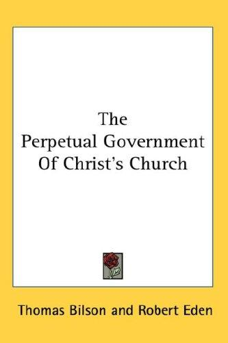 The Perpetual Government Of Christ's Church