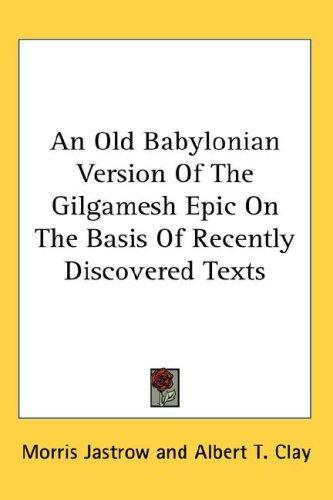 Download An Old Babylonian Version Of The Gilgamesh Epic On The Basis Of Recently Discovered Texts