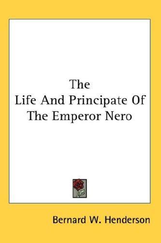 The Life And Principate Of The Emperor Nero