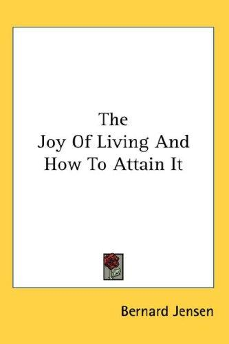 The Joy Of Living And How To Attain It