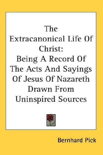 The Extracanonical Life Of Christ