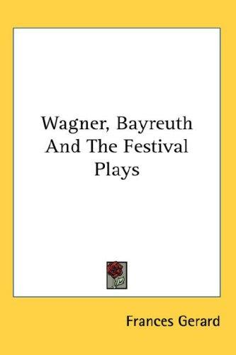 Download Wagner, Bayreuth And The Festival Plays