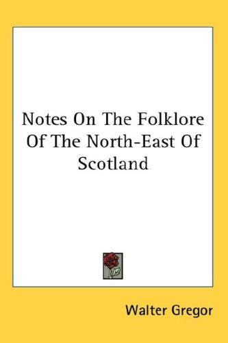 Download Notes On The Folklore Of The North-East Of Scotland