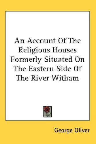 An Account Of The Religious Houses Formerly Situated On The Eastern Side Of The River Witham