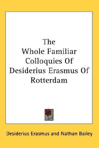The Whole Familiar Colloquies Of Desiderius Erasmus Of Rotterdam