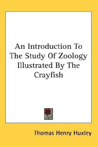 An Introduction To The Study Of Zoology Illustrated By The Crayfish