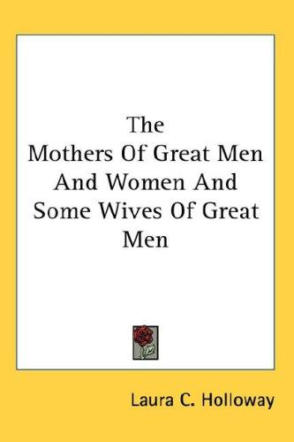 The Mothers Of Great Men And Women And Some Wives Of Great Men