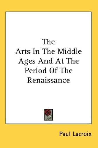 The Arts In The Middle Ages And At The Period Of The Renaissance