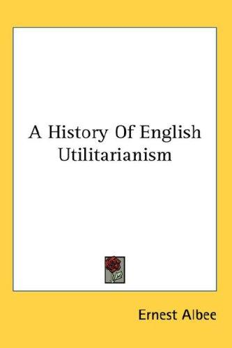 Download A History Of English Utilitarianism