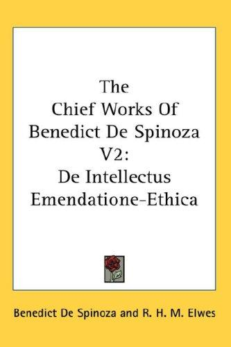 The Chief Works Of Benedict De Spinoza V2 by Baruch Spinoza