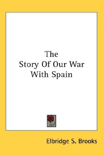 Download The Story Of Our War With Spain