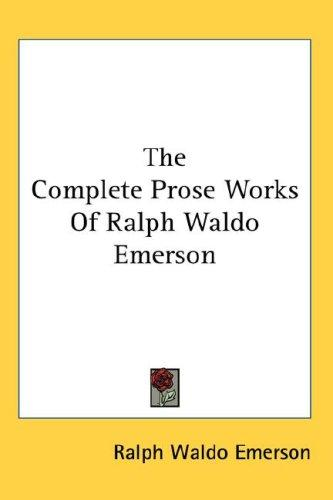 Download The Complete Prose Works Of Ralph Waldo Emerson