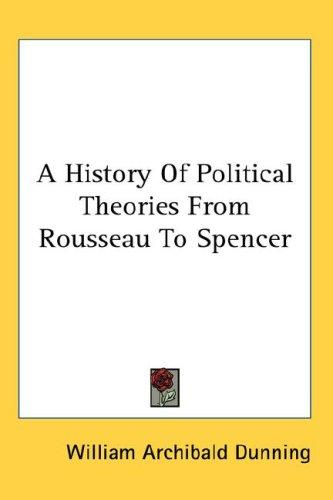 A History Of Political Theories From Rousseau To Spencer