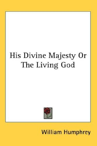 His Divine Majesty Or The Living God