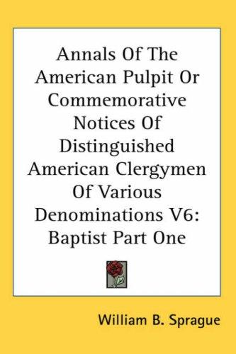 Annals Of The American Pulpit Or Commemorative Notices Of Distinguished American Clergymen Of Various Denominations V6