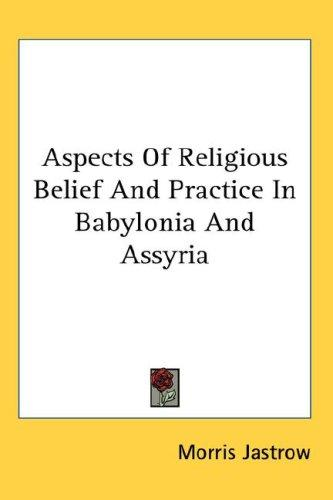 Aspects Of Religious Belief And Practice In Babylonia And Assyria
