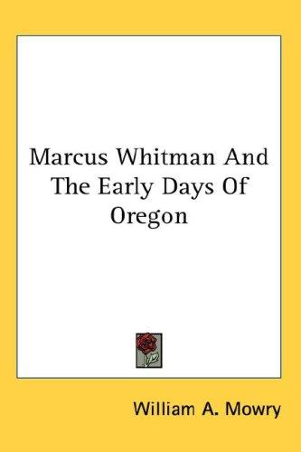 Marcus Whitman And The Early Days Of Oregon