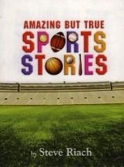 Amazing but true sports stories by Steve Riach