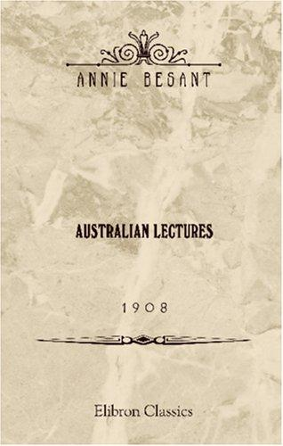 Australian Lectures. 1908 by Annie Wood Besant