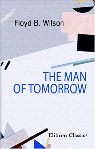 The Man of To-Morrow by Floyd Baker Wilson