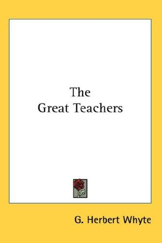 The Great Teachers by G. Herbert Whyte