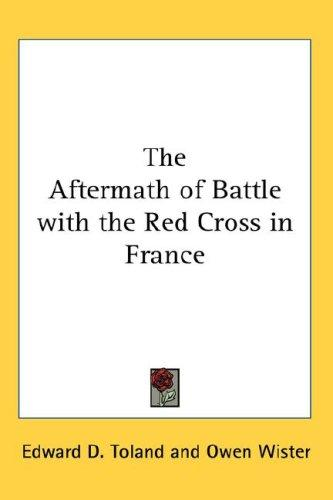 The Aftermath of Battle with the Red Cross in France by Edward Dale Toland