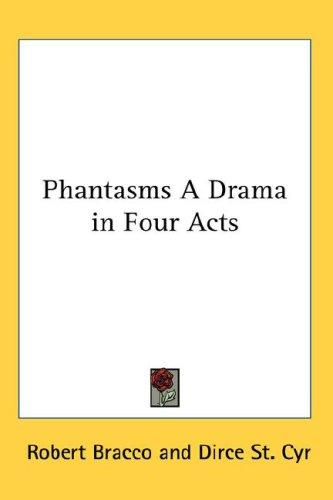Phantasms A Drama in Four Acts by Robert Bracco