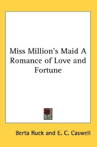 Miss Million's Maid A Romance of Love and Fortune by Berta Ruck