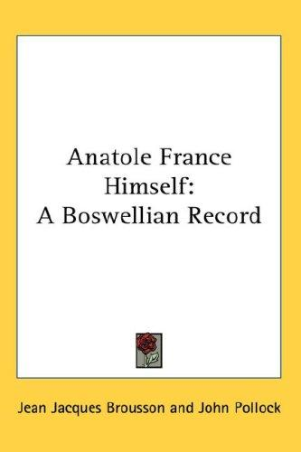 Anatole France Himself by Jean Jacques Brousson