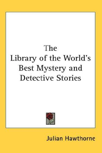 The Library of the World's Best Mystery and Detective Stories