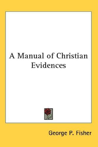 A Manual of Christian Evidences by George P. Fisher